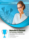 Motivation to Succeed! (MP3): The Psychology of Motivation