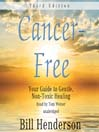 Cancer Free, Third Edition (MP3): Your Guide to Gentle, Non-toxic Healing