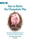 How to Retire the Cheapskate Way (MP3): The Ultimate Cheapskate's Guide to a Better, Earlier, Happier Retirement