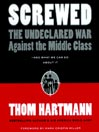 Screwed (MP3): The Undeclared War against the Middle Class—and What We Can Do about It