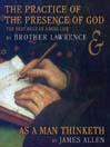 The Practice of the Presence of God: The Best Rule of a Holy Life & As a Man Thinketh (MP3)