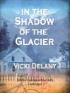 In the Shadow of the Glacier (MP3): Constable Molly Smith Series, Book 1