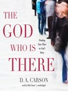 The God Who Is There (MP3): Finding Your Place in God's Story