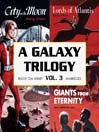 A Galaxy Trilogy, Volume 3 (MP3): Giants from Eternity, Lords of Atlantis, and City on the Moon