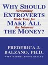 Why Should Extroverts Make All the Money? (MP3): Networking Made Easy for the Introvert