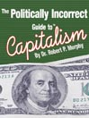 The Politically Incorrect Guide<sup>TM</sup> to Capitalism (MP3)
