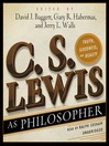 C. S. Lewis as Philosopher (MP3): Truth, Goodness, and Beauty