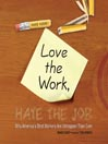 Love the Work, Hate the Job (MP3): Why America's Best Workers Are Unhappier than Ever