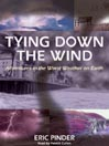 Tying Down the Wind (MP3): Adventures in the Worst Weather on Earth