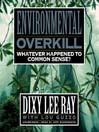 Environmental Overkill (MP3): Whatever Happened to Common Sense?