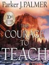 The Courage to Teach, 10th Anniversary Edition (MP3): Exploring the Inner Landscape of a Teachers Life
