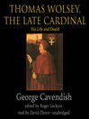 Thomas Wolsey, the Late Cardinal (MP3): His Life and Death