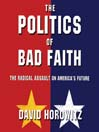 The Politics of Bad Faith (MP3): The Radical Assault on America's Future