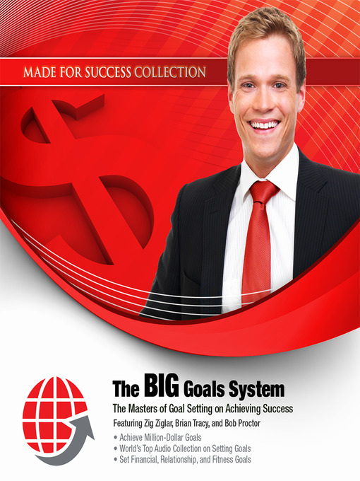 The BIG Goals System (MP3): The Masters of Goal Setting on Achieving Success
