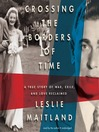 Crossing the Borders of Time (MP3): A True Story of War, Exile, and a Love Reclaimed