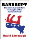 Bankrupt (MP3): The Intellectual and Moral Bankruptcy of the Democratic Party
