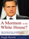 A Mormon in the White House? (MP3): Ten Things Every American Should Know About Mitt Romney