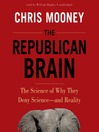 The Republican Brain (MP3): The Science of Why They Deny Science—and Reality