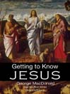 Getting to Know Jesus (MP3)