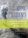 Atomic Accidents (MP3): A History of Nuclear Meltdowns and Disasters; From the Ozark Mountains to Fukushima