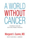A World Without Cancer (MP3): The Making of a New Cure and the Real Promise of Prevention