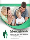 The Magic of Positive Parenting (MP3): How to Raise Great Kids
