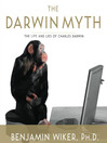 The Darwin Myth (MP3): The Life and Lies of Charles Darwin