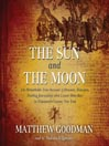 The Sun and the Moon (MP3): The Remarkable True Account of Hoaxers, Showmen, Dueling Journalists, and Lunar Man-Bats in Nineteenth-century New York
