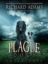The Plague Dogs (MP3): A Novel