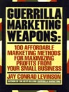 Guerrilla Marketing Weapons (MP3): 100 Affordable Marketing Methods for Maximizing Profits from Your Small Business