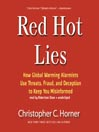Red Hot Lies (MP3): How Global Warming Alarmists Use Threats, Fraud, and Deception to Keep You Misinformed
