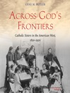 Across God's Frontiers (MP3): Catholic Sisters in the American West, 1850-1920