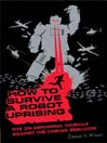 How to Survive a Robot Uprising (MP3): Tips On Defending Yourself Against the Coming Rebellion