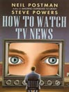How to Watch TV News (MP3)