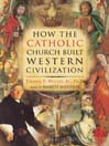 How the Catholic Church Built Western Civilization (MP3)