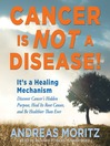 Cancer is Not a Disease! (MP3): It's a Survival Mechanism; Discover Cancer's Hidden Purpose, Heal Its Root Causes, and Be Healthier Than Ever