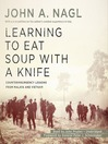 Learning to Eat Soup with a Knife (MP3): Counterinsurgency Lessons from Malaya and Vietnam