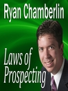 Laws of Prospecting (MP3): How I Made Over a $1,000,000 Using Only 3 Basic Prospecting Laws