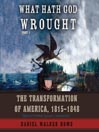 What Hath God Wrought (MP3): The Transformation of America, 1815–1848