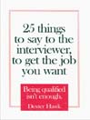 25 Things to Say to the Interviewer, to Get the Job You Want (MP3): Being Qualified Isn't Enough