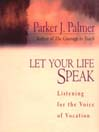 Let Your Life Speak (MP3): Listening for the Voice of Vocation