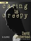Caring Is Creepy (MP3): A Novel