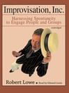 Improvisation, Inc. (MP3): Harnessing Spontaneity to Engage People and Groups