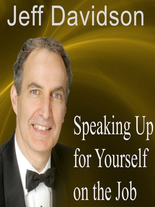 Speaking Up for Yourself on the Job (MP3): Getting More of What You Want More of the Time