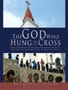 The God Who Hung on the Cross (MP3): How God Uses Ordinary People to Build His Church