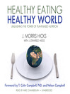 Healthy Eating, Healthy World (MP3): Unleashing the Power of Plant-Based Nutrition