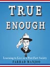 True Enough (MP3): Learning to Live in a Post-Fact Society