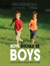 Boys Should Be Boys (MP3): 7 Secrets to Raising Healthy Sons