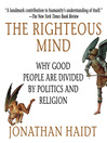 The Righteous Mind (MP3): Why Good People Are Divided By Politics And Religion