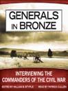 Generals in Bronze (MP3): Interviewing the Commanders of the Civil War